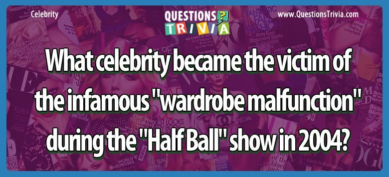Celebrity Trivia Questions celebrity victim infamous wardrobe malfunctionhalf ballshow 2004