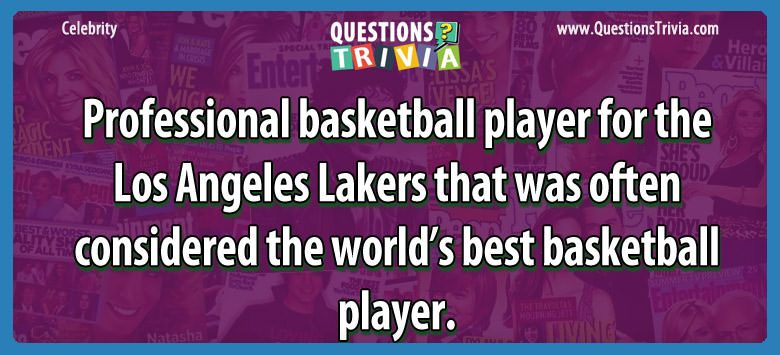 Celebrity Trivia Questions considered worlds basketball player