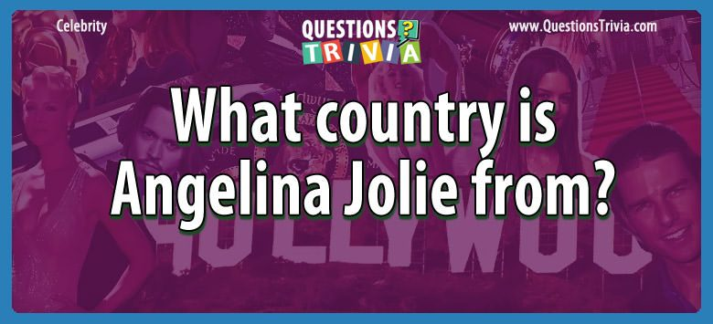 Celebrity Trivia Questions country angelina jolie from