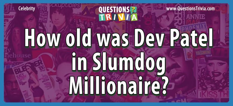 Celebrity Trivia Questions dev patel slumdog millionaire