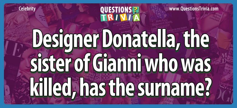Designer donatella, the sister of gianni who was killed, has the surname?