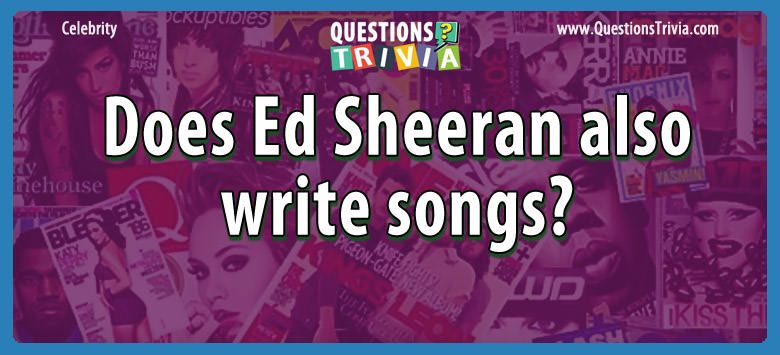 Does ed sheeran also write songs?
