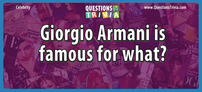 Celebrity Trivia Questions giorgio armani famous what