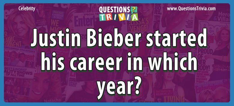 Justin bieber started his career in which year?