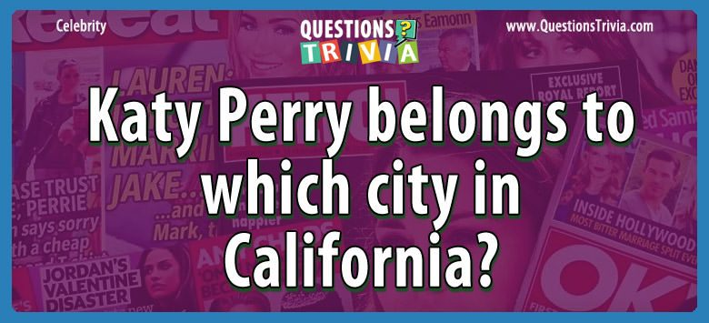 Katy perry belongs to which city in california?