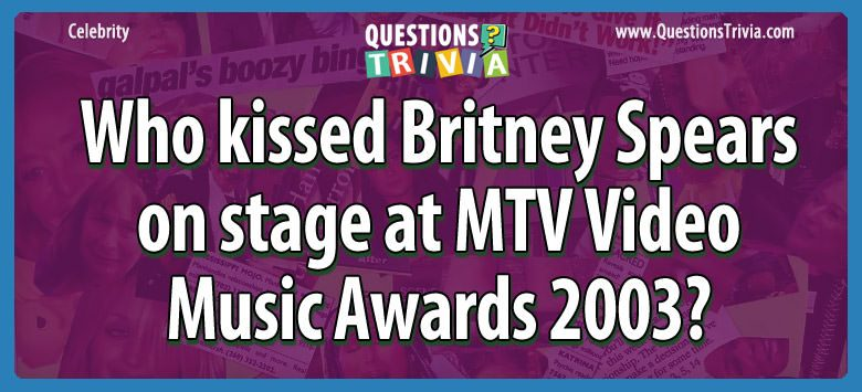 Celebrity Trivia Questions kissed britney spears stage mtv