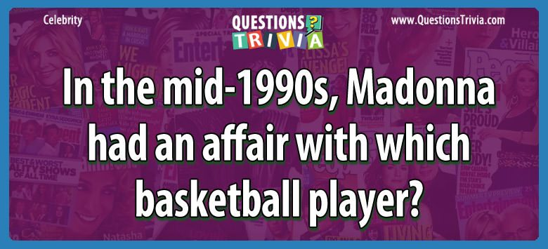 In the mid-1990s, madonna had an affair with which basketball player?