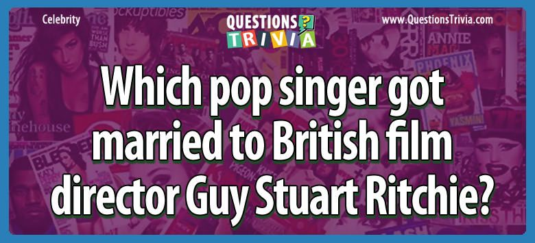 Which pop singer got married to british film director guy stuart ritchie?