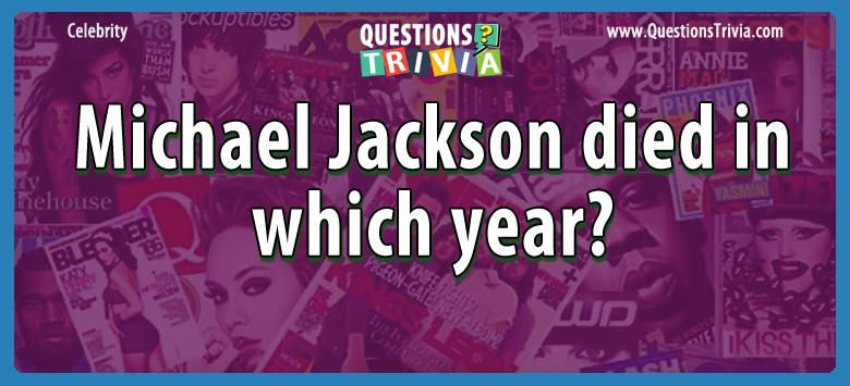 Celebrity Trivia Questions michael jackson died year