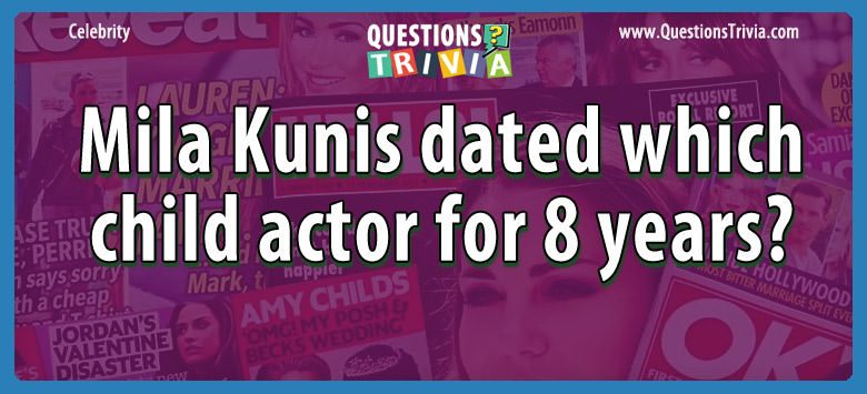 Celebrity Trivia Questions mila kunis dated actor 8 years