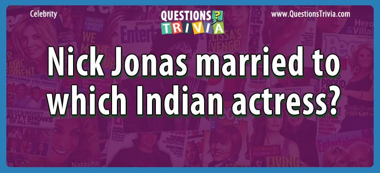 Nick jonas married to which indian actress?