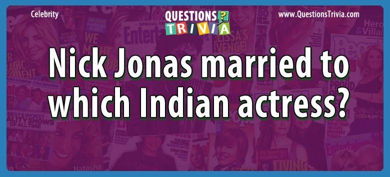 Celebrity Trivia Questions nick jonas married indian actress