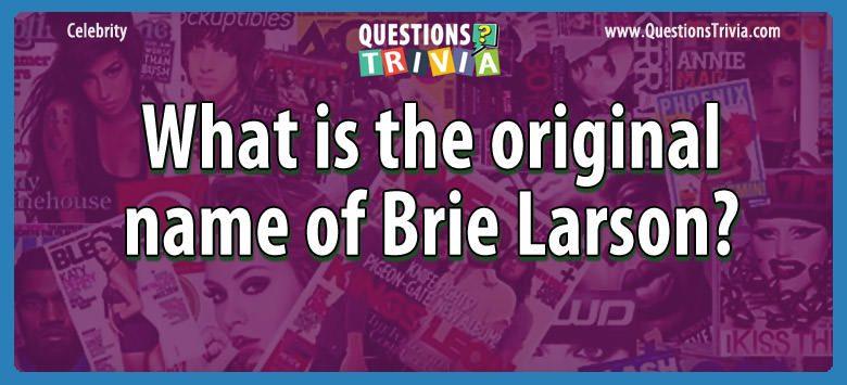 Celebrity Trivia Questions original name brie larson