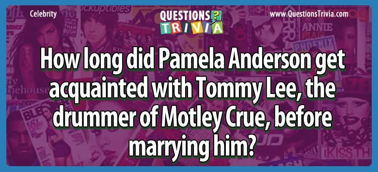 How long did pamela anderson get acquainted with tommy lee, the drummer of motley crue, before marrying him?