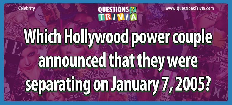 Which hollywood power couple announced that they were separating on january 7, 2005?
