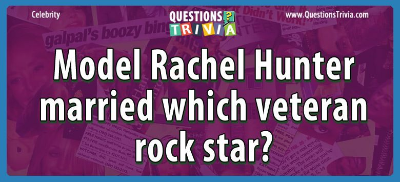 Model rachel hunter married which veteran rock star?