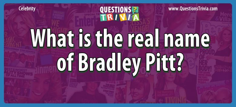 Celebrity Trivia Questions real name bradley pitt
