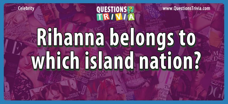 Celebrity Trivia Questions rihanna belongs island nation