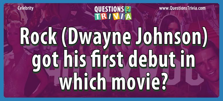 Celebrity Trivia Questions rock dwayne johnson debut movie