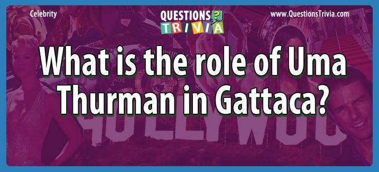 Celebrity Trivia Questions role uma thurman gattaca
