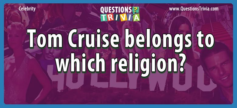 Tom cruise belongs to which religion?