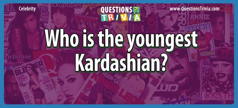 Celebrity Trivia Questions youngest kardashian