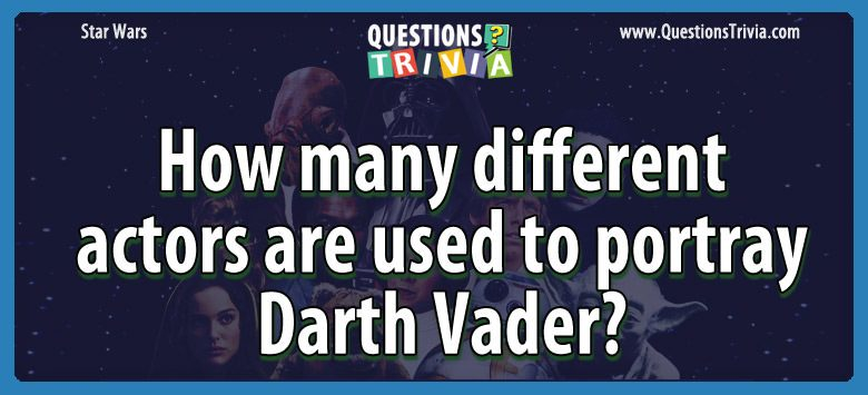 How many different actors are used to portray darth vader?