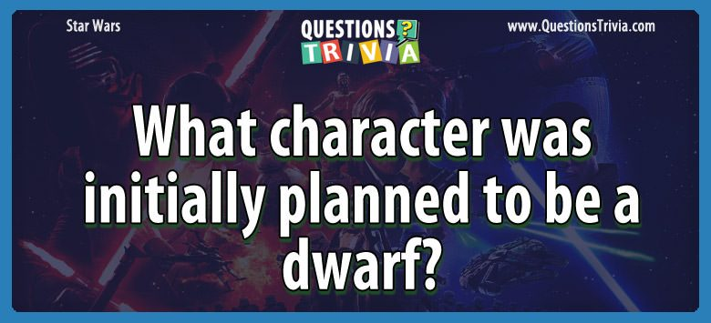 Star Wars Questions character initially planned dwarf