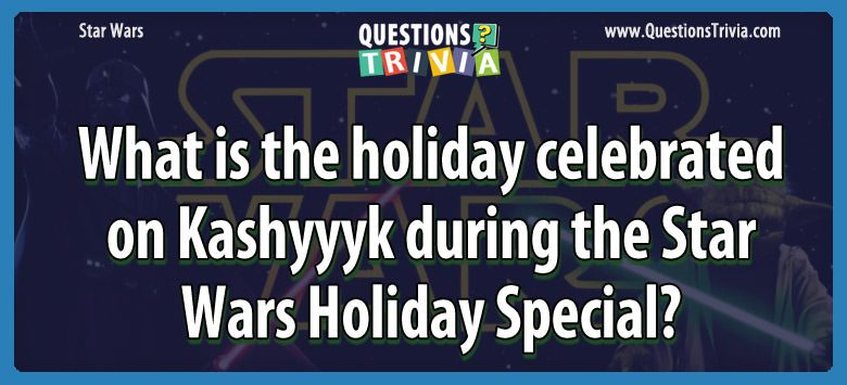 What is the holiday celebrated on kashyyyk during the star wars holiday special?