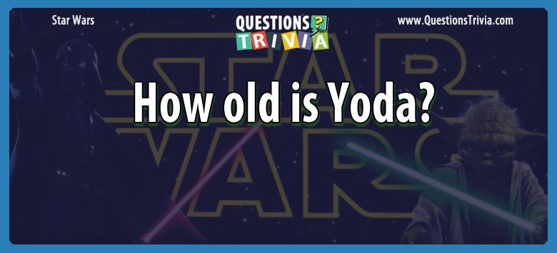 Star Wars Questions how old is yoda