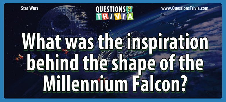 Star Wars Questions inspiration shape millennium falcon