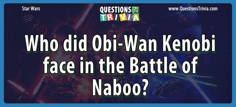 Who did obi-wan kenobi face in the battle of naboo?