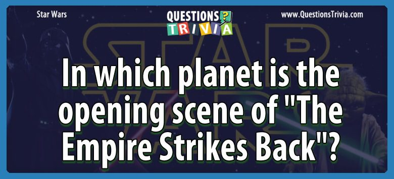 "In which planet is the opening scene of ""the empire strikes back""?"