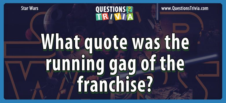 What quote was the running gag of the franchise?
