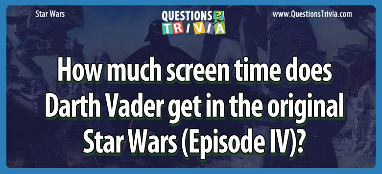 How much screen time does darth vader get in the original star wars (episode iv)?