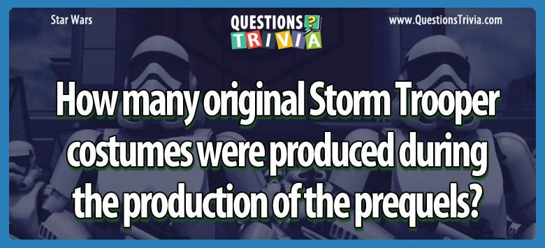 How many original storm trooper costumes were produced during the production of the prequels?