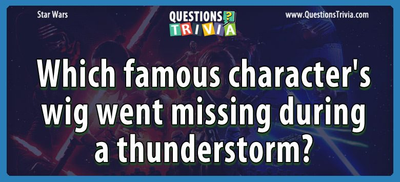 Which famous character's wig went missing during a thunderstorm?