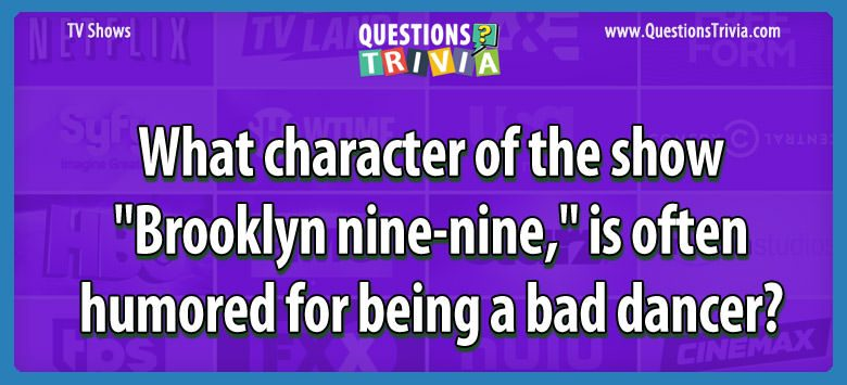"What character of the show ""brooklyn nine-nine,"" is often humored for being a bad dancer?"
