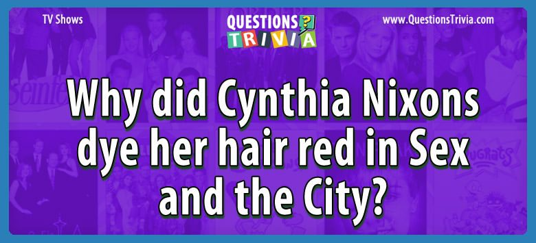 TV Series Trivia Questions cynthia hair red sex city