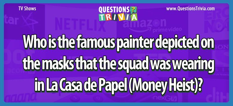 Who is the famous painter depicted on the masks that the squad was wearing in la casa de papel (money heist)?