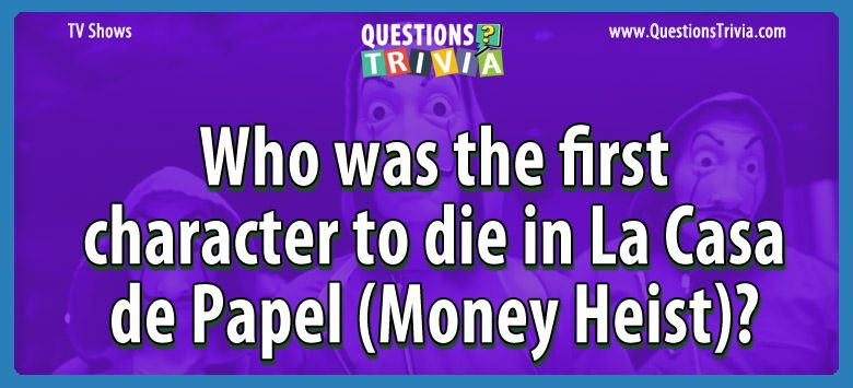 TV Series Trivia Questions first die la casa de papel