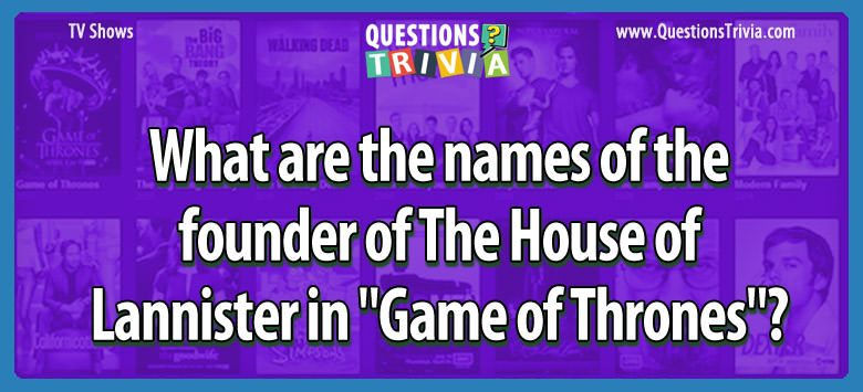 TV Series Trivia Questions founder house lannister