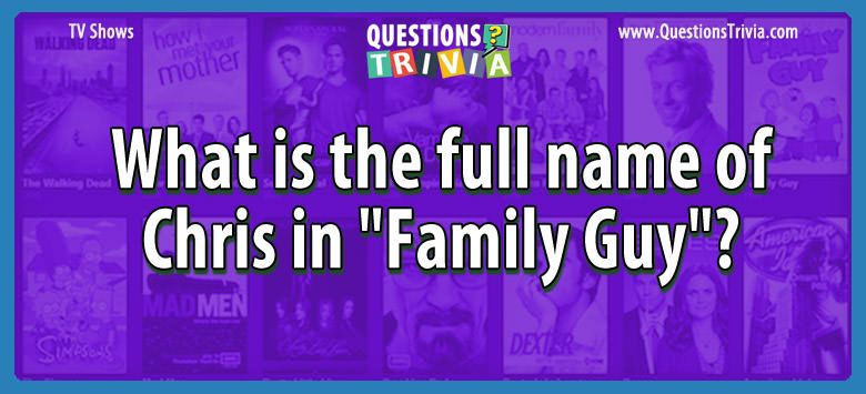 """What is the full name of chris in """"family guy""""?"""