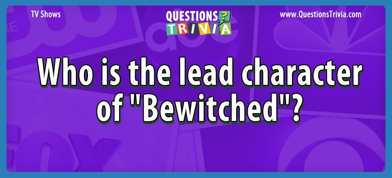TV Series Trivia Questions lead character bewitched