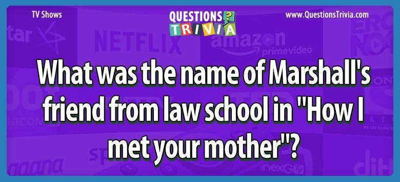 TV Series Trivia Questions marshalls friend law school