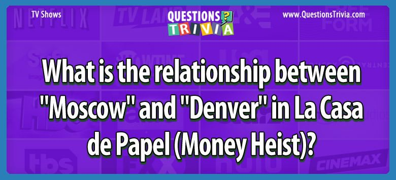 "What is the relationship between ""moscow"" and ""denver"" in la casa de papel (money heist)?"