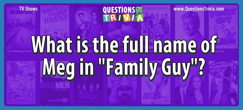 TV Series Trivia Questions name meg family guy