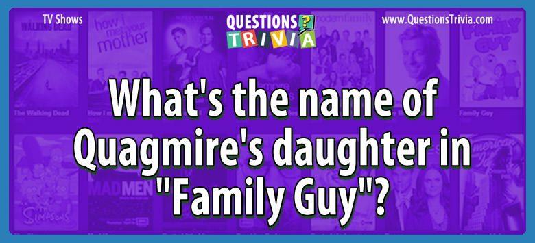 TV Series Trivia Questions quagmires daughter family guy