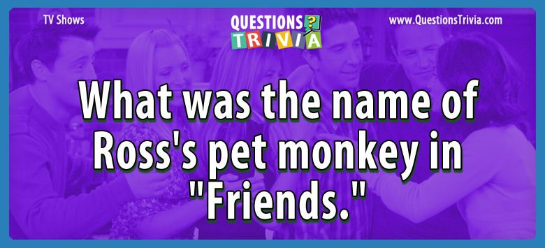 "What was the name of ross's pet monkey in ""friends."""