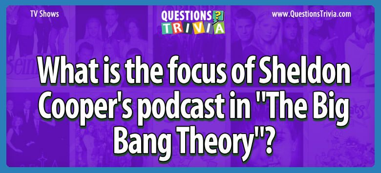 TV Series Trivia Questions sheldon coopers podcast